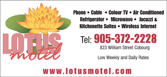 Lotus Motel (905-372-2228) - Annonce illustrée======= - Phone   Cable    Colour TV   Air Conditioned Refrigerator    Microwave    Jacuzzi & Kitchenette Suites   Wireless Internet Tel: 905-372-2228 823 William Street Cobourg Low Weekly and Daily Rates www.lotusmotel.co
