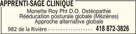 Apprenti-Sage Clinique (418-872-3826) - Annonce illustrée======= - APPRENTI-SAGE CLINIQUEAPPRENTI-SAGE CLINIQUE APPRENTI-SAGE CLINIQUE APPRENTI-SAGE CLINIQUEAPPRENTI-SAGE CLINIQUE Monette Roy Pht D.O. Ostéopathie Rééducation posturale globale (Mézières) Approche alternative globale 418 872-3826 982 de la Rivière ------------------