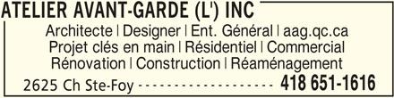 L'Atelier Avant-Garde  Inc (418-651-1616) - Annonce illustrée======= - Rénovation Construction Réaménagement ------------------- 418 651-1616 2625 Ch Ste-Foy ATELIER AVANT-GARDE (L') INC ATELIER AVANT-GARDE (L') INC Architecte Designer Ent. Général aag.qc.ca Projet clés en main Résidentiel Commercial