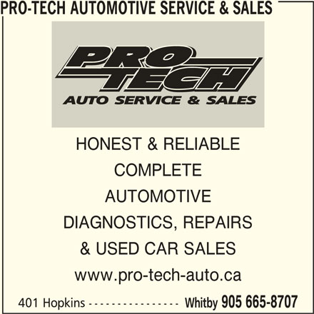 Pro-Tech Automotive Service & Sales (905-665-8707) - Display Ad - 905 665-8707 PRO-TECH AUTOMOTIVE SERVICE & SALES HONEST & RELIABLE COMPLETE AUTOMOTIVE DIAGNOSTICS, REPAIRS & USED CAR SALES www.pro-tech-auto.ca Whitby 401 Hopkins ----------------