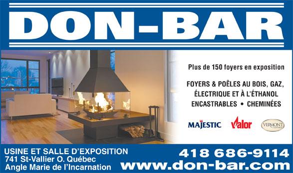 Les Foyers Don-Bar Inc (418-686-9114) - Annonce illustrée======= - Plus de 150 foyers en exposition FOYERS & POÊLES AU BOIS, GAZ, ÉLECTRIQUE ET À L ÉTHANOL ENCASTRABLES     CHEMINÉES USINE ET SALLE D EXPOSITION 418 686-9114 741 St-Vallier O. Québec www.don-bar.com Angle Marie de l Incarnation