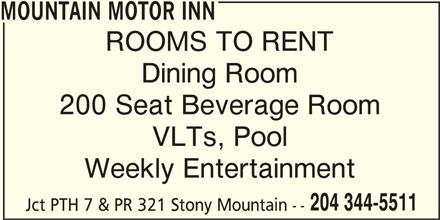 Mountain Motor Inn (204-344-5511) - Display Ad - VLTs, Pool Weekly Entertainment 204 344-5511 Jct PTH 7 & PR 321 Stony Mountain -- MOUNTAIN MOTOR INN ROOMS TO RENT Dining Room 200 Seat Beverage Room