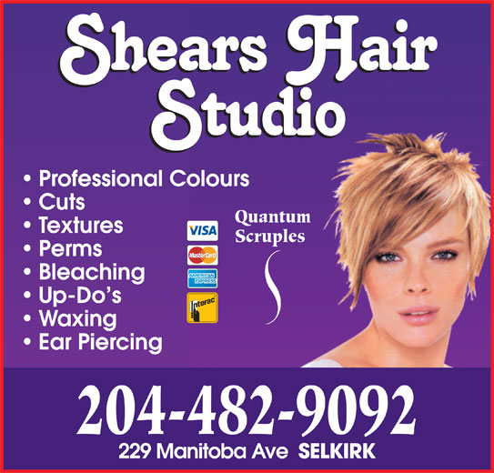Shears Hair Studio (204-482-9092) - Display Ad - Professional Colours Cuts Quantum Textures Scruples Perms Bleaching Up-Do s Waxing Ear Piercing 204-482-9092 229 Manitoba Ave SELKIRK