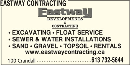Eastway Developments (613-732-5644) - Display Ad -  EXCAVATING  FLOAT SERVICE  SEWER & WATER INSTALLATIONS  SAND  GRAVEL  TOPSOIL  RENTALS www.eastwaycontracting.ca 613 732-5644 100 Crandall ----------------------- EASTWAY CONTRACTING