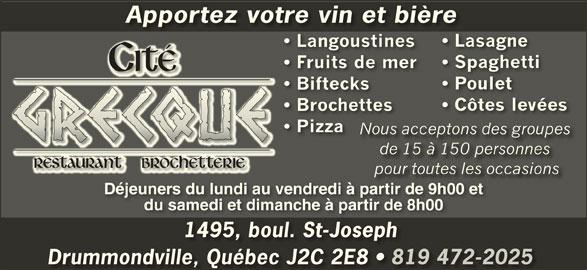 Brochetterie Restaurant Cité Grecque (819-472-2025) - Annonce illustrée======= - Déjeuners du lundi au vendredi à partir de 9h00 etDéjeuners du lundi au vendredi à partir de 9h00 et du samedi et dimanche à partir de 8h00du samedi et dimanche à partir de 8h00