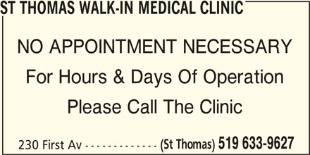 St Thomas Walk-In Medical Clinic (519-633-9627) - Display Ad - ST THOMAS WALK-IN MEDICAL CLINIC NO APPOINTMENT NECESSARY For Hours & Days Of Operation Please Call The Clinic (St Thomas) 519 633-9627 230 First Av -------------