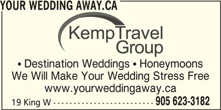 Your Wedding Away.ca (905-623-3182) - Display Ad - YOUR WEDDING AWAY.CA  Destination Weddings  Honeymoons We Will Make Your Wedding Stress Free www.yourweddingaway.ca 905 623-3182 19 King W -------------------------