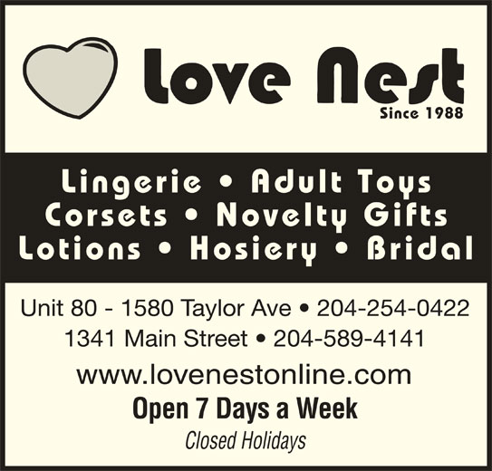 Love Nest (204-254-0422) - Display Ad - Since 1988 Lingerie   Adult Toys Corsets   Novelty Gifts Lotions   Hosiery   Bridal Unit 80 - 1580 Taylor Ave   204-254-0422 1341 Main Street   204-589-4141 www.lovenestonline.com Open 7 Days a Week Closed Holidays