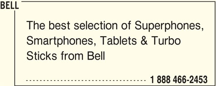 Bell (1-888-466-2453) - Display Ad - The best selection of Superphones, Smartphones, Tablets & Turbo Sticks from Bell ----------------------------------- 1 888 466-2453 BELL