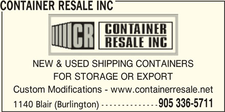 Container Resale Inc (905-336-5711) - Display Ad - CONTAINER RESALE INC NEW & USED SHIPPING CONTAINERS FOR STORAGE OR EXPORT Custom Modifications - www.containerresale.net 905 336-5711 1140 Blair (Burlington) --------------