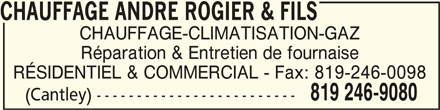 Chauffage André Rogier & Fils (819-246-9080) - Annonce illustrée======= - CHAUFFAGE ANDRE ROGIER & FILSCHAUFFAGE ANDRE ROGIER & FILS CHAUFFAGE ANDRE ROGIER & FILS CHAUFFAGE-CLIMATISATION-GAZ Réparation & Entretien de fournaise RÉSIDENTIEL & COMMERCIAL - Fax: 819-246-0098 819 246-9080 (Cantley) -------------------------