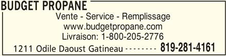 Budget Propane (819-281-4161) - Annonce illustrée======= - Vente - Service - Remplissage www.budgetpropane.com Livraison: 1-800-205-2776 -------- 819-281-4161 1211 Odile Daoust Gatineau BUDGET PROPANE BUDGET PROPANE