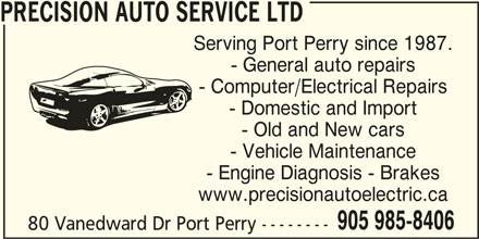 Precision Auto Service Ltd (905-985-8406) - Display Ad - Serving Port Perry since 1987. - General auto repairs - Computer/Electrical Repairs - Domestic and Import - Old and New cars - Vehicle Maintenance - Engine Diagnosis - Brakes www.precisionautoelectric.ca 905 985-8406 80 Vanedward Dr Port Perry -------- PRECISION AUTO SERVICE LTD