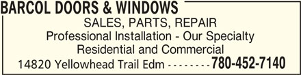 Barcol Doors & Windows (780-452-7140) - Display Ad - BARCOL DOORS & WINDOWSBARCOL DOORS & WINDOWS BARCOL DOORS & WINDOWS SALES, PARTS, REPAIR Professional Installation - Our Specialty Residential and Commercial 780-452-7140 14820 Yellowhead Trail Edm --------