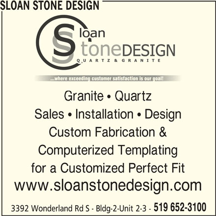 Sloan Stone Design (519-652-3100) - Display Ad - 3392 Wonderland Rd S - Bldg-2-Unit 2-3 - SLOAN STONE DESIGN Sales  Installation  Design Custom Fabrication & Computerized Templating for a Customized Perfect Fit www.sloanstonedesign.com 519 652-3100