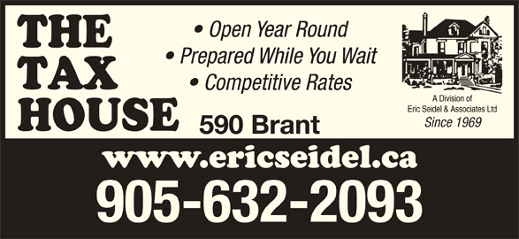 Eric Seidel & Associates Ltd (905-632-2093) - Display Ad - Open Year Round Prepared While You Wait Competitive Rates Since 1969 590 Brant 905-632-2093
