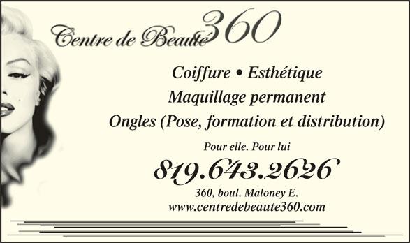 Centre De Beauté 360 (819-643-2626) - Annonce illustrée======= - Coiffure   EsthétiqueCoiffure   Esthét Maquillage permanentMaquillage perma Ongles (Pose, formation et distribution)Ongles (Pose, formation et Pour elle. Pour luiPour elle. Pour lui 819.643.2626819.643.26 360, boul. Maloney E.360, boul. Maloney E. www.centredebeaute360.comwww.centredebeaute36