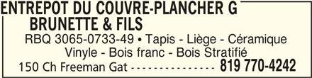 Entrepôt Du Couvre-Plancher G Brunette & Fils (819-770-4242) - Annonce illustrée======= - ENTREPOT DU COUVRE-PLANCHER G       BRUNETTE & FILSENTREPOT DU COUVRE-PLANCHER G ENTREPOT DU COUVRE-PLANCHER G BRUNETTE & FILS BRUNETTE & FILS       BRUNETTE & FILS RBQ 3065-0733-49  Tapis - Liège - Céramique Vinyle - Bois franc - Bois Stratifié 819 770-4242 150 Ch Freeman Gat ---------------