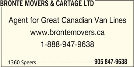 Bronte Movers & Cartage Ltd (905-847-9638) - Display Ad - BRONTE MOVERS & CARTAGE LTD Agent for Great Canadian Van Lines www.brontemovers.ca 1-888-947-9638 905 847-9638 1360 Speers -----------------------