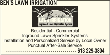 Ben's Lawn Irrigation (613-229-3804) - Display Ad - BEN S LAWN IRRIGATION Residential - Commercial Inground Lawn Sprinkler Systems Installation and Personalized Service by Local Owner Punctual After-Sale Service ----------------------------------- 613 229-3804