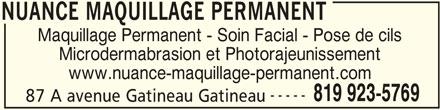 Nuance Maquillage Permanent (819-923-5769) - Annonce illustrée======= - NUANCE MAQUILLAGE PERMANENT Maquillage Permanent - Soin Facial - Pose de cils Microdermabrasion et Photorajeunissement www.nuance-maquillage-permanent.com ----- 819 923-5769 87 A avenue Gatineau Gatineau NUANCE MAQUILLAGE PERMANENT