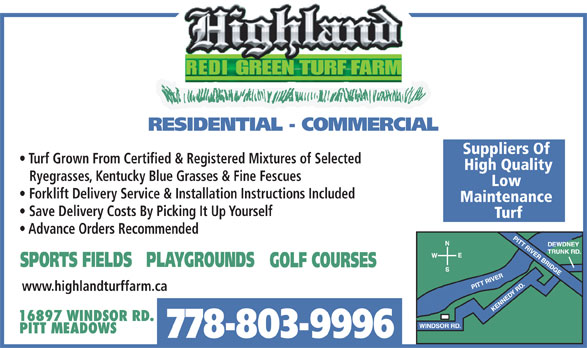 Highland Redi-Green Turf Farms Ltd (604-465-9812) - Display Ad - Turf Grown From Certified & Registered Mixtures of Selected Save Delivery Costs By Picking It Up Yourself Turf Advance Orders Recommended www.highlandturffarm.ca 778-803-9996 High Quality Ryegrasses, Kentucky Blue Grasses & Fine Fescues Low Forklift Delivery Service & Installation Instructions Included Maintenance REDIGREENTURFFARM Suppliers Of