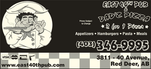 Dadz Pizza (403-346-9995) - Display Ad - Appetizers   Hamburgers   Pasta   Meals (403) 346-9995 3811 - 40 Avenue, Red Deer, AB www.east40thpub.com Prices Subject to Change