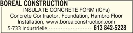 Boreal Construction (613-842-5228) - Display Ad - BOREAL CONSTRUCTIONBOREAL CONSTRUCTION BOREAL CONSTRUCTION INSULATE CONCRETE FORM (ICFs) Concrete Contractor, Foundation, Hambro Floor Installation, www.borealconstruction.com 613 842-5228 5-733 Industrielle ------------------