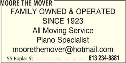 Moore The Mover (613-234-8881) - Display Ad - MOORE THE MOVER FAMILY OWNED & OPERATED SINCE 1923 All Moving Service Piano Specialist 55 Poplar St ----------------------- 613 234-8881