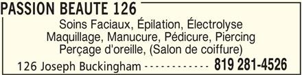 Passion Beauté 126 (819-281-4526) - Annonce illustrée======= - PASSION BEAUTE 126 Soins Faciaux, Épilation, Électrolyse Maquillage, Manucure, Pédicure, Piercing Perçage d'oreille, (Salon de coiffure) ------------ 819 281-4526 126 Joseph Buckingham