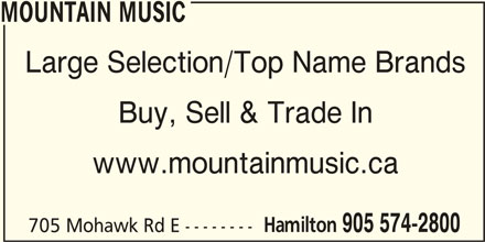 Mountain Music (905-574-2800) - Display Ad - MOUNTAIN MUSIC Large Selection/Top Name Brands Buy, Sell & Trade In www.mountainmusic.ca Hamilton 905 574-2800 705 Mohawk Rd E --------