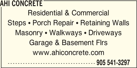 AHI Concrete (905-541-3297) - Display Ad - AHI CONCRETE Residential & Commercial Steps  Porch Repair  Retaining Walls Masonry  Walkways  Driveways Garage & Basement Flrs www.ahiconcrete.com ----------------------------------- 905 541-3297