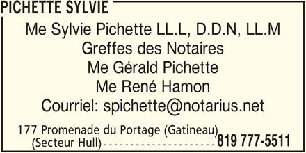 Sylvie Pichette (819-777-5511) - Annonce illustrée======= - PICHETTE SYLVIE Me Sylvie Pichette LL.L, D.D.N, LL.M Greffes des Notaires Me Gérald Pichette Me René Hamon 177 Promenade du Portage (Gatineau) 819 777-5511 (Secteur Hull) ---------------------