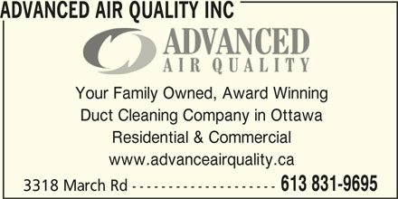 Advanced Air Quality Inc (613-831-9695) - Display Ad - Your Family Owned, Award Winning Duct Cleaning Company in Ottawa Residential & Commercial www.advanceairquality.ca 613 831-9695 3318 March Rd -------------------- ADVANCED AIR QUALITY INC