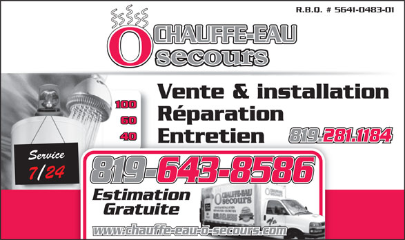 Chauffe-Eau O Secours (819-281-1184) - Annonce illustrée======= - R.B.Q. # 5641-0483-01 CHAUFFE-EAU Vente & installation 100 Réparation 60 40 819.281.1184 EntretienEntretien Service7 /24 819-643-8586 Estimation Gratuite www.chauffe-eau-o-secours.com R.B.Q. # 5641-0483-01 CHAUFFE-EAU Vente & installation 100 Réparation 60 40 819.281.1184 EntretienEntretien Service7 /24 819-643-8586 Estimation Gratuite www.chauffe-eau-o-secours.com