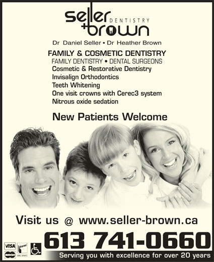 Seller and Brown Dentistry (613-741-0660) - Display Ad - FAMILY & COSMETIC DENTISTRY Cosmetic & Restorative Dentistry Invisalign Orthodontics Teeth Whitening One visit crowns with Cerec3 system Nitrous oxide sedation New Patients Welcome Visit us www.seller-brown.ca 613 741-0660 Serving you with excellence for over 20 yearsServing you with excellence for over 20 years