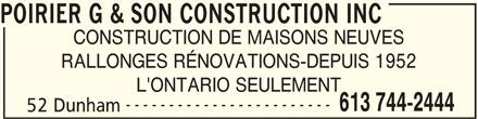 Poirier G & Son Construction Inc (613-744-2444) - Annonce illustrée======= - POIRIER G & SON CONSTRUCTION INC CONSTRUCTION DE MAISONS NEUVES RALLONGES RÉNOVATIONS-DEPUIS 1952 L'ONTARIO SEULEMENT ------------------------ 613 744-2444 52 Dunham