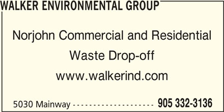 Walker Environmental Group (905-332-3136) - Display Ad - WALKER ENVIRONMENTAL GROUP Norjohn Commercial and Residential Waste Drop-off www.walkerind.com 905 332-3136 5030 Mainway --------------------