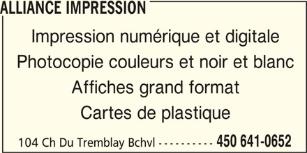 Impression Alliance (450-641-0652) - Annonce illustrée======= - ALLIANCE IMPRESSION Impression numérique et digitale Photocopie couleurs et noir et blanc Affiches grand format Cartes de plastique 450 641-0652 104 Ch Du Tremblay Bchvl ----------