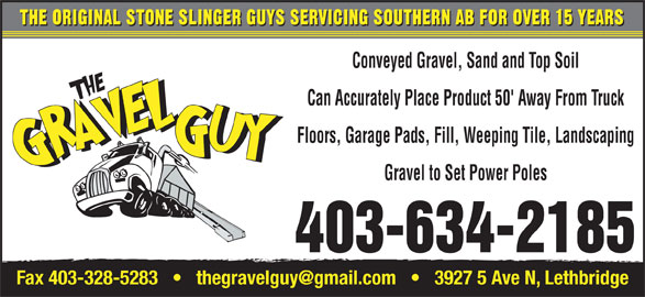 The Gravel Guy (403-634-2185) - Display Ad - Conveyed Gravel, Sand and Top Soil Can Accurately Place Product 50' Away From Truck Floors, Garage Pads, Fill, Weeping Tile, Landscaping Gravel to Set Power Poles 403-634-2185 THE ORIGINAL STONE SLINGER GUYS SERVICING SOUTHERN AB FOR OVER 15 YEARS