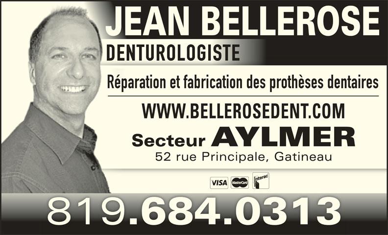 Bellerose Jean (819-684-0313) - Annonce illustrée======= - Réparation et fabrication des prothèses dentaires WWW.BELLEROSEDENT.COM Secteur AYLMER 52 rue Principale, Gatineau52 rue Principale, Gatineau 819 .684.0313 DENTUROLOGISTE JEAN BELLEROSE