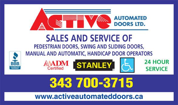 Active Automated Doors Ltd (613-821-4575) - Display Ad - www.activeautomateddoors.ca SALES AND SERVICE OF PEDESTRIAN DOORS, SWING AND SLIDING DOORS, MANUAL AND AUTOMATIC, HANDICAP DOOR OPERATORS 24 HOUR SERVICE 343 700-3715