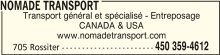 Nomade Transport (450-359-4612) - Annonce illustrée======= - NOMADE TRANSPORT NOMADE TRANSPORT Transport général et spécialisé - Entreposage CANADA & USA www.nomadetransport.com 450 359-4612 705 Rossiter -----------------------