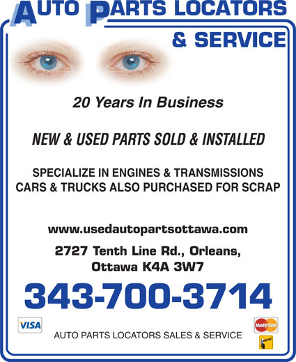 Auto Parts Locators Sales & Service (613-837-7480) - Display Ad - 20 Years In Business NEW & USED PARTS SOLD & INSTALLED SPECIALIZE IN ENGINES & TRANSMISSIONS CARS & TRUCKS ALSO PURCHASED FOR SCRAP www.usedautopartsottawa.com 2727 Tenth Line Rd., Orleans, Ottawa K4A 3W7 343-700-3714 AUTO PARTS LOCATORS SALES & SERVICE