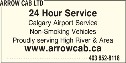 Arrow Cab Ltd (403-652-8118) - Display Ad - ARROW CAB LTD 24 Hour Service Calgary Airport Service Non-Smoking Vehicles Proudly serving High River & Area www.arrowcab.ca ----------------------------------- 403 652-8118