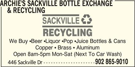 Archie's Sackville Bottle Exchange & Recycling (902-865-9010) - Display Ad - ARCHIE'S SACKVILLE BOTTLE EXCHANGE & RECYCLING We Buy Beer Liquor Pop Juice Bottles & Cans Copper  Brass  Aluminum Open 8am-5pm Mon-Sat (Next To Car Wash) 902 865-9010 446 Sackville Dr ---------------------