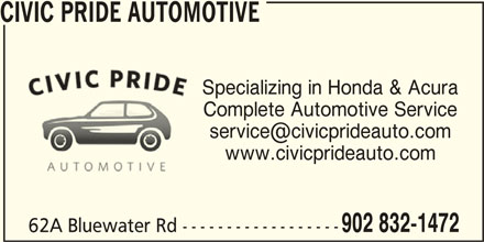 Civic Pride Automotive (902-832-1472) - Display Ad - CIVIC PRIDE AUTOMOTIVE Specializing in Honda & AcuraSpec Complete Automotive ServiceComp www.civicprideauto.com 902 832-1472 62A Bluewater Rd ------------------