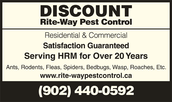 Discount Rite-Way Pest Control (902-440-0592) - Display Ad - DISCOUNT Rite-Way Pest Control Residential & Commercial Satisfaction Guaranteed Serving HRM for Over 20 Years Ants, Rodents, Fleas, Spiders, Bedbugs, Wasp, Roaches, Etc. www.rite-waypestcontrol.ca (902) 440-0592