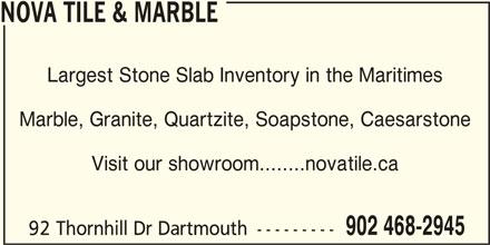 Nova Tile & Marble (902-468-2945) - Display Ad - Largest Stone Slab Inventory in the Maritimes Marble, Granite, Quartzite, Soapstone, Caesarstone Visit our showroom........novatile.ca 902 468-2945 92 Thornhill Dr Dartmouth --------- NOVA TILE & MARBLE