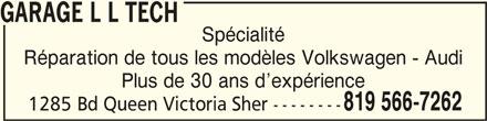 Le Centre Mécanique L.L. Tech (819-566-7262) - Annonce illustrée======= - GARAGE L L TECHGARAGE L L TECH GARAGE L L TECH Spécialité Réparation de tous les modèles Volkswagen - Audi Plus de 30 ans d expérience 819 566-7262 1285 Bd Queen Victoria Sher --------